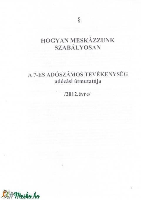 Hogyan Meskázzunk szabályosan\\ÚTMUTATÓ 2012., Mindenmás, Csináld magad leírások, Elkészítettem a 7-es adószámos tevékenység 2012.évi útmutatóját, bővített tartalommal, 6..., Meska