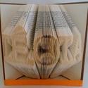 Egyedi feliratos hajtogatott könyv origami - Évfordulóra - Hölgyeknek - Uraknak  - Könyvszobor - Monogramm -  E242, Otthon, lakberendezés, Dekoráció, Esküvő, Karácsonyi, adventi apróságok, Papírművészet, Hajtogatott könyv vagy más néven könyv origami.  Egyedi elképzelés alapján bármilyen szöveg elkészí..., Meska