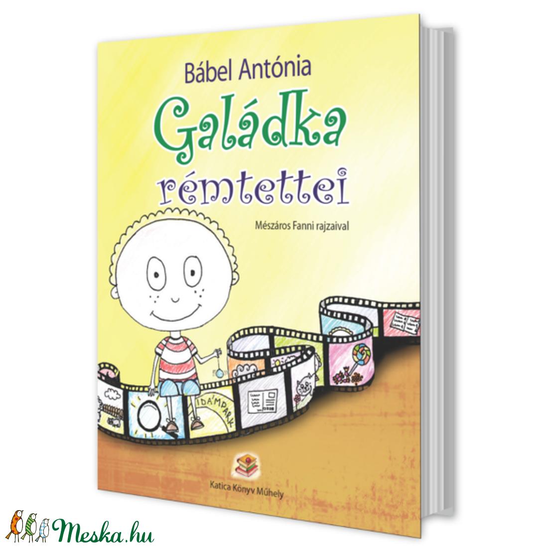 Galádka rémtettei című mesekönyv - VIGYÁZAT! Nemzetközi Gyermekfilm Fesztivál döntős történet! :)  - otthon & lakás - papír írószer - könyv - Meska.hu