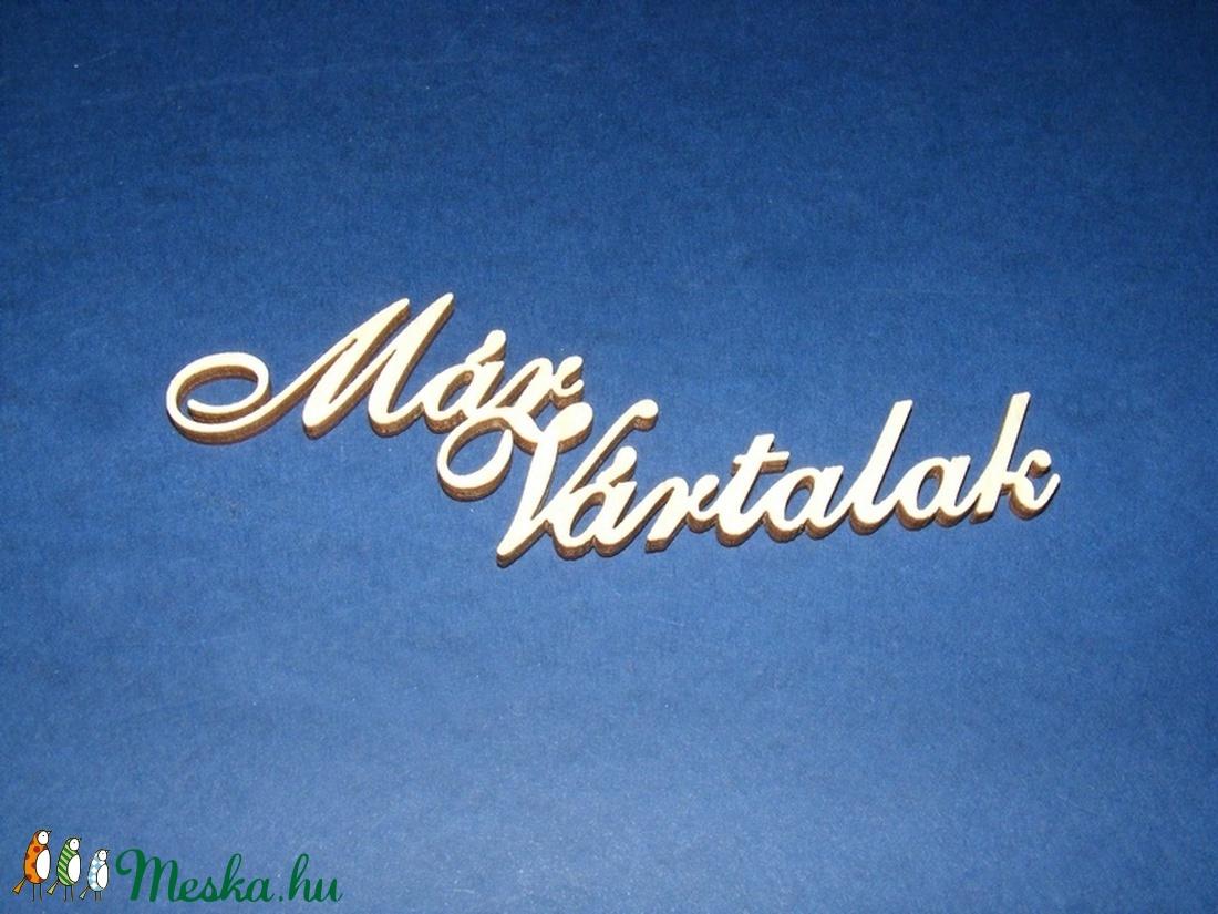 Felirat (20.minta 11,5 cm/1 db) - Már Vártalak - fa - Meska.hu