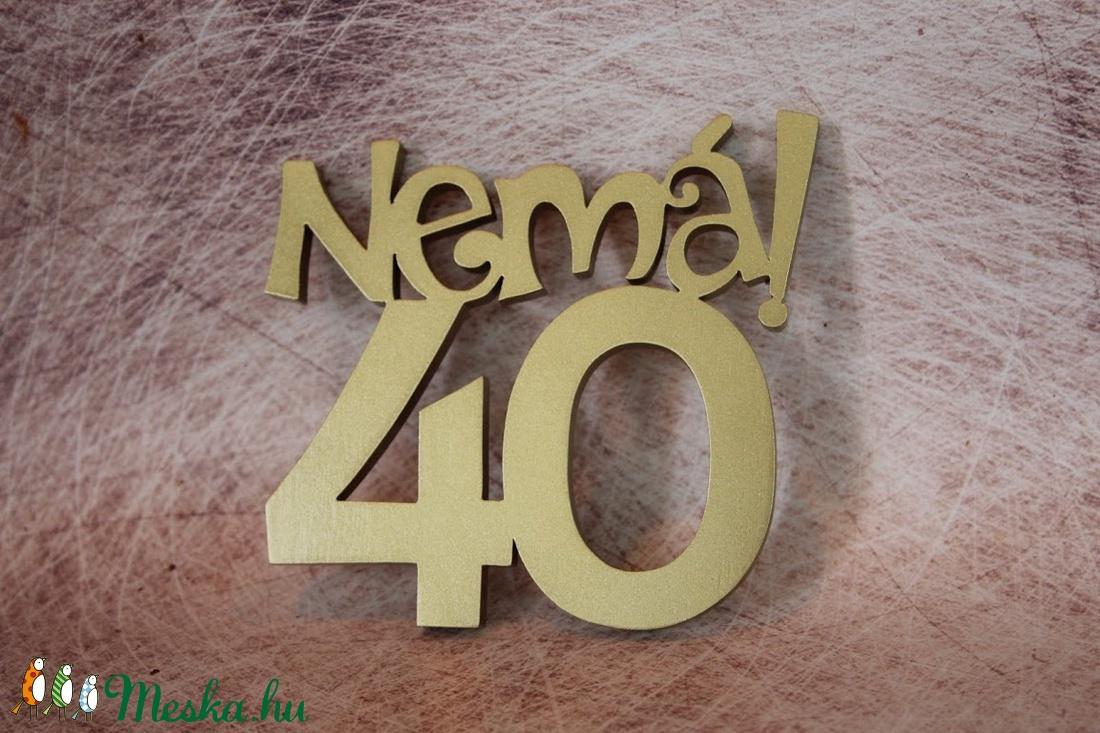 Nemá40! 40. születésnapi humoros tortadísz /hűtőmágnes Tortadekoráció Születésnapi tortadísz - otthon & lakás - konyhafelszerelés - sütidísz - Meska.hu