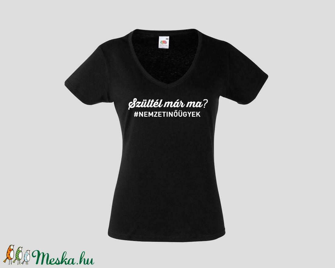 nemzetinőügyek póló - Szültél már ma  feliratos póló női és férfi  kivitelben (rhea) - Meska.hu eb3a772756