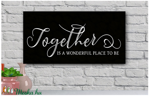 Together is a wonderful place to be vagy  Together is my favorite place to be - fekete 40x20 cm fa tábla (TablaArt) - Meska.hu