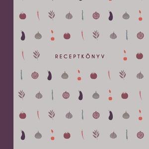 Konyhai receptkönyv, illusztrált, színes, letisztult stílusú recepteskönyv, receptek, szürke, kemény fedeles  könyv (agnescor) - Meska.hu