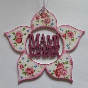 Virág alakú dísz Mami szeretlek vagy Mama szeretlek felirattal, Dekoráció, Otthon & lakás, Anyák napja, Ünnepi dekoráció, Decoupage, transzfer és szalvétatechnika, Virág  alakú dísz Mami szeretlek vagy mama szeretlek felirattal többféle mintával dekupázs/decoupage..., Meska