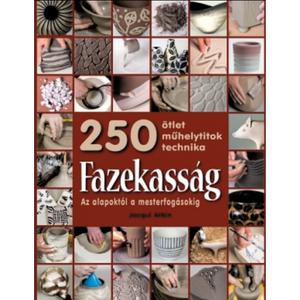 Könyv: Fazekasság - Az alapoktól a mesterfogásokig - 250 ötlet, műhelytitok, technika, Könyv, újság, Agyagozás, BŐVEBB LEÍRÁS, TARTALOM 160 oldal ,- képekkel\n- Ez a könyv az alapismeretek mellett olyan technikáka..., Meska
