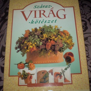 Könyv: Szárazvirág-kötészet Ming Veevers-Carter, Könyv, újság, Virágkötészet, 96 oldal , tele képekkel\nA szárazvirág egyre népszerűbb a szobadíszek és dekorációk készítőinek köré..., Meska