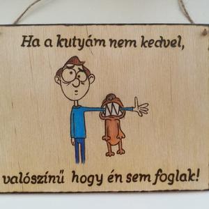 Kutyás vicces   tábla, Otthon & Lakás, Gravírozás, pirográfia, Meska