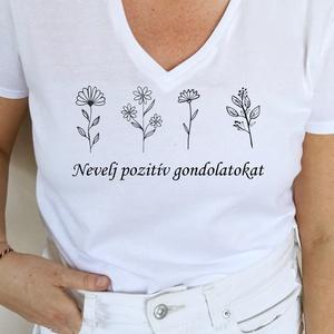 Nevelj pozitív gondolatokat, Póló, felső, Női ruha, Ruha & Divat, Fotó, grafika, rajz, illusztráció, Mindenmás, Az elménk egy gyönyörű virágoskert.\nTőlünk függ, hogy pozitív vagy negatív gondolatokkal töltjük meg..., Meska