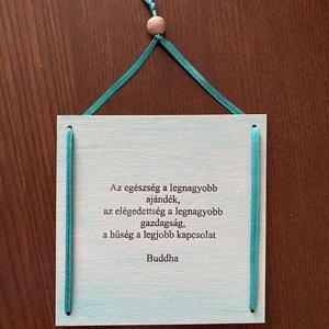 Buddha idézetes fa tábla, Otthon & Lakás, Dekoráció, Kép & Falikép, Festett tárgyak, A natúr táblát először krétafestékkel festettem.  Az idézetet transzfer oldattal vittem fel.  Zárásk..., Meska