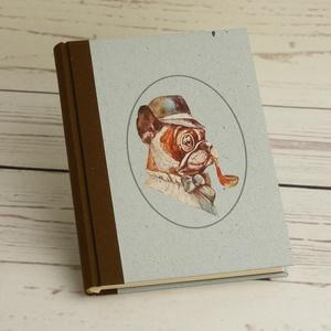 Napló bulldoggal, simalapos A5 notesz vászon gerinccel, kézzel fűzött kutyás emlékkönyv, jegyzetelő gentleman kutyával - Meska.hu