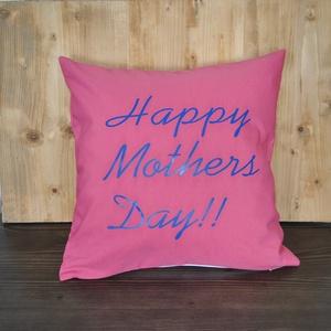 Anyák napi párna, Lakberendezés, Otthon & lakás, Lakástextil, Párna, Varrás, Mindenmás, Hamarosan csak az Anyukáké lesz a főszerep. Lepjük meg Őket egyedi párnákkal !A párna méretei :40x40..., Meska