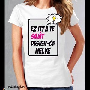 Általad tervezett női póló (kis környakú, karcsúsított fazon), Ruha & Divat, Női ruha, Póló, felső, Mindenmás, Meska