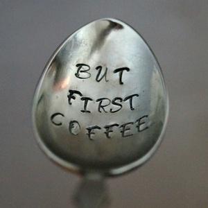 But first coffee, Konyhafelszerelés, Otthon & lakás, Ötvös, \nA szöveget egy antik alpakka mokkáskanálba kalapálom bele betűnként aprólékos munkával. Ezután szép..., Meska