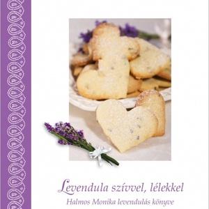 Levendula szívvel lélekkel, Otthon & Lakás, Receptfüzet, Konyhafelszerelés, Levendulás szakácskönyv gasztro-függőknek, virágkedvelőknek és lila-mániásoknak! Egy kedves, elegáns..., Meska