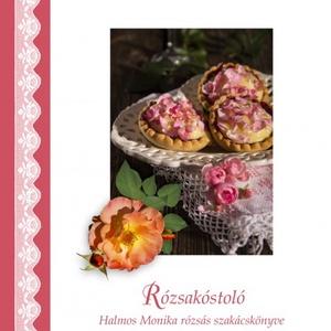 Rózsakóstoló-Halmos Mónika rózsás szakácskönyve, Naptár, képeslap, album, Otthon & lakás, Konyhafelszerelés, Egyéb, Könyvkötés, Fotó, grafika, rajz, illusztráció, Rózsás szakácskönyv gasztro-függőknek, virágkedvelőknek és mániásoknak! Egy kedves, elegáns könyv, a..., Meska