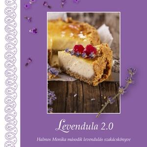 Levendula 2.0 szakácskönyv, DIY (Csináld magad), Szabásminta, útmutató, Élelmiszer előállítás, A nagysikerű Levendula szívvel-lélekkel című könyvem folytatása, igazi ínyenc receptekkel. Ha már be..., Meska