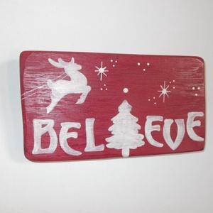 Believe tábla, Karácsonyi dekoráció, Karácsony & Mikulás, Otthon & Lakás, Famegmunkálás, Festett tárgyak, Believe adventi dekoráció, kopogtató, ajtódekoráció. Kézzel vágott, kézzel festett, lakkozott, tömör..., Meska