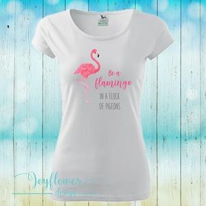 Be a Flamingo - feliratos női póló vízfesték hatású grafikával (joyflowerdesign) - Meska.hu
