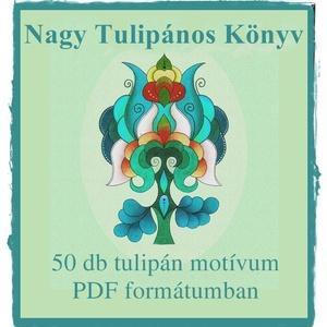 Nagy Tulipános Könyv, Táska, Divat & Szépség, Magyar motívumokkal, 50 db tulipán motívumból álló nyomtatható sablon füzet A/4-es lapra szerkesztve.   A sablonokat PDF ..., Meska