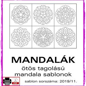 """Mandalák 2019/11., Otthon & lakás, Dekoráció, Kép, 6 db mandala, mely az ötös tagolású mandala virág sablonok """"lemandalásított"""" változata.  A sablont k..., Meska"""