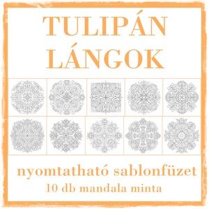 Tulipán Lángok - nyomtatható mandalás színező, Otthon & lakás, Dekoráció, Kép, Fotó, grafika, rajz, illusztráció, Saját tervezésű mandaláimat kínálom szeretettel színezéshez, selyem-, üveg- és falfestéshez, tovább ..., Meska