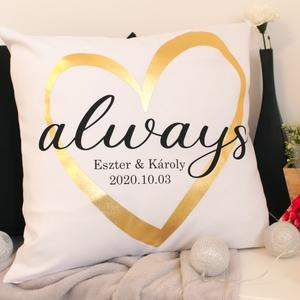 """Always \""""név és dátum\"""", Otthon & Lakás, Dekoráció, Dísztárgy, Fotó, grafika, rajz, illusztráció, Varrás, Fehér díszpárnahuzat, fekete, arany Always \""""név és dátum\"""" grafikával.\nMéret: 50x50 cm\nPárnabelsővel ..., Meska"""