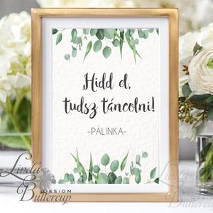 Esküvői vicces Felirat A4, Esküvői kép, Esküvői felirat, pálinka, greenery, zöld leveles, természetközeli, eukaliptusz, Tábla & Jelzés, Dekoráció, Esküvő, Fotó, grafika, rajz, illusztráció, Papírművészet, A/4-es Esküvői Felirat Dekoráció, bármilyen szöveggel, keret nélkül.\n\nBármilyen feliratot kérhetsz r..., Meska