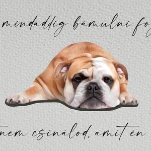 """Angol Bulldog kutyás falikép, Művészet, Grafika & Illusztráció, Fotó, grafika, rajz, illusztráció, Saját készítésű, tervezésű egyedi, humoros kézírásos betűkkel \""""Én mindaddig bámulni foglak, amíg azt..., Meska"""
