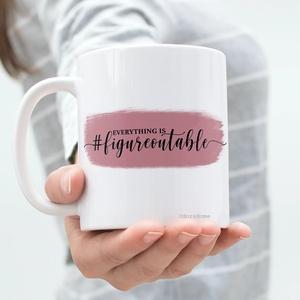 Motivációs bögre, Everything is figureoutable, ajándék ötlet Anyukának, Mompreneur ajándékbögre, Otthon & Lakás, Konyhafelszerelés, Bögre & Csésze, Kerámia, Fotó, grafika, rajz, illusztráció, Menő és trendi kávés bögre Anyukáknak, Szuperanyuknak és Mompreneur -öknek is! \nSzuper ajándékötlet ..., Meska