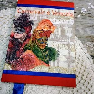Velencei karneválos emlékkönyv, Könyv, Papír írószer, Otthon & Lakás, Decoupage, transzfer és szalvétatechnika, Könyvkötés, Dekupázs technikával készült notesz, emlékkönyv, vagy napló.\nMérete: 20.5 x 14,6\nA kemény fedelű a b..., Meska