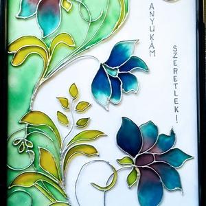 Anyáknapi köszöntő. Üvegre festett virágokkal., Otthon & lakás, Dekoráció, Ünnepi dekoráció, Anyák napja, Festészet, Üvegművészet, 21-szer 30 cm-es üvegre festett kép bekeretezve.\nSpeciális üvegfestési technikával készült.\nAz üvegf..., Meska