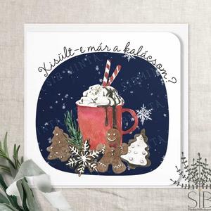 Karácsonyi mézeskalács képeslap, karácsonyi forró csoki, kalácsos karácsonyi üdvözlő lap, mézeskalács karácsonyi lap, Otthon & Lakás, Karácsony & Mikulás, Karácsonyi képeslap, Fotó, grafika, rajz, illusztráció, Kisült-e már a kalácsom? karácsonyi képeslap.\n\nA képeslapok matt, hófehér papírra vannak nyomtatva. ..., Meska