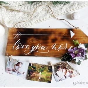 Fényképtartó nyíltábla - Love you more LIMITÁLT! (rusztikus deszkatábla, virág, képtartó, kalligrafikus tábla, felirat) (szinharmonia) - Meska.hu