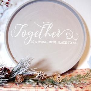 Together is a wonderful place to be 30 cm fa tábla, Otthon & lakás, Dekoráció, Kép, Lakberendezés, Falikép, Famegmunkálás, Festett tárgyak, Kézzel készített fa tábla:\n  -  alap: préselt kemény fa,\n  -  szürke koptatott háttérfestés,\n  -  fe..., Meska