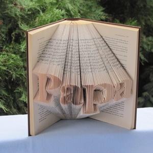 """Könyvszobrászat  \""""Papa\"""", Könyvszobor, Dekoráció, Otthon & Lakás, Papírművészet, Újrahasznosított alapanyagból készült termékek, Közeledik a nagypapád születésnapja és valami különleges, egyedi, maradandó ajándékot szeretnél?\n\nAk..., Meska"""