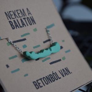 BETON BALATON- nyakláncok, Ékszer, Fülbevaló, Ékszerkészítés, A Balaton szépsége időtálló. Bármilyen irányból, bármilyen messziről érkezem, csodaként élem meg, am..., Meska
