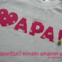 Szeretlek Apa! - meglepetés póló apáknak, Melyik apa nem olvadna el egy ilyen póló láttá...
