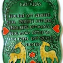 Házi Áldás, Magyar motívumokkal, Képzőművészet, Szobor, Kerámia, Kerámia, A táblát hagyományos magyar mintakincs díszíti. A fehér agyagot pedig sárga és zöld mázzal festette..., Meska