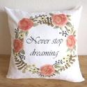 Never Stop Dreaming virágos dekor párna (vagy csak párnahuzat), Dekoráció, Otthon, lakberendezés, Lakástextil, Párna, , Meska
