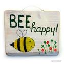 Bee happy ! , INGYENES POSTA !  egyedi rusztikus fa dekoracio. k...
