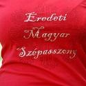 """""""Eredeti Magyar Szépasszony"""" piros RU, Ruha, divat, cipő, Női ruha, Felsőrész, póló, Festett tárgyak, Mindenmás, VÁSÁRLÁS ELŐTT AZ AKTUÁLIS KÉSZLETRŐL BELSŐ LEVÉLBEN ÉRDEKLŐDJ, KÉRLEK!  Készen vásárolt, minőségi,..., Meska"""