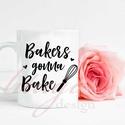 """""""Bakers gonna bake"""" bögre - Ajándék ötlet cukrásznak, péknek, szenvedélyes hobbi sütiseknek , Konyhafelszerelés, Férfiaknak, Bögre, csésze, Konyhafőnök kellékei, Fotó, grafika, rajz, illusztráció, Mindenmás, """"Bakers gonna bake"""" bögre, azaz 'aki süt, mindig is sütni fog"""". Kedves ajándék ötlet cukrásznak, pé..., Meska"""