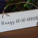 HO-HO-HORGÁSZ dekortábla, Otthon, lakberendezés, Dekoráció, Kép, Dísz, Fotó, grafika, rajz, illusztráció, Festett tárgyak, Kézzel festett dekorációs tábla, transzfertechnikával felvitt szöveggel, mely ideális ajándék lehet..., Meska
