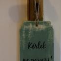 """""""Ne zavarj"""" kétoldalas tábla ajtóra, Dekoráció, Festett tárgyak, Kétoldalas, """"Ne zavarj"""" tábla, melynek hátoldalán angol feliratozás található. Két változatból vála..., Meska"""