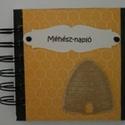 Méhész-album - Méhes  -  mézes jegyzetek,, receptek,  - óvodai méhecske csoport - sárga-fekete, Naptár, képeslap, album, Konyhafelszerelés, Jegyzetfüzet, napló, Receptfüzet, Papírművészet, A méh olyan, mint a háziasszony, akkor is zsörtölődik, amikor énekel. (Victor Hugo)  Az egyedi domb..., Meska