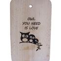 Owl you need is love, Konyhafelszerelés, Férfiaknak, Vágódeszka, Konyhafőnök kellékei, Famegmunkálás, Fa vágódeszka égetett mintával.  Mérete: 23x15 cm, Meska