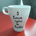 Feliratos bögre - I love you a latte, Konyhafelszerelés, Otthon, lakberendezés, Bögre, csésze, Festett tárgyak, Fehér kerámia bögrét fekete festékkel díszítettem.  Vízálló, mosható de mosogatógépbe nem ajánlom b..., Meska