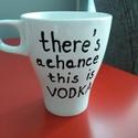 Feliratos vicces bögre - There's a chance this is vodka, Konyhafelszerelés, Otthon, lakberendezés, Bögre, csésze, Festett tárgyak, Fehér kerámia bögrét fekete festékkel díszítettem.  Vízálló, mosható de mosogatógépbe nem ajánlom b..., Meska