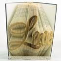 Prémium könyvszobor - Love felirat - Egyedi grafika - Szerelmes pároknak - Feleségnek - E678, Dekoráció, Otthon, lakberendezés, Dísz, Utcatábla, névtábla,  Hajtogatott könyv vagy más néven könyv origami.  Egyedi elképzelés alapján bármilyen szöveg elkészí..., Meska